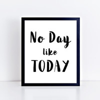 No Day Like Today, printable, black and white, minimalist, motivational, quote, inspirational, home decor, wall decor, room, dorm, gift idea