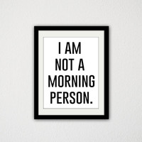 """I am not a morning person. Silly. Sassy. Funny. Cheeky. Bedroom. Quote poster. Minimalist. Black and White. Modern. Simple 8.5x11"""" print"""