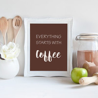 """Everything Starts With Coffee - Kitchen Wall Decor Printable, 8x10"""", Instant Download, Motivational Coffee Sign, Typography Print, Brown"""