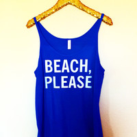 Beach, Please - Slouchy Relaxed Fit Tank - Ruffles with Love - Fashion Tee - Graphic Tee - Workout Tank