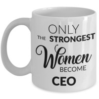 CEO Gifts - Only the Strongest Women Become CEO Coffee Mug