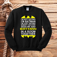 Quotes batman, I'm NOT Saying I'm BATMAN  sweater unisex adults