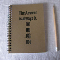 The Answer is always C - 5 x 7 journal
