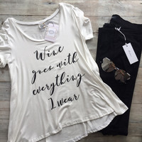 Wine Goes With Everything I Wear Tee
