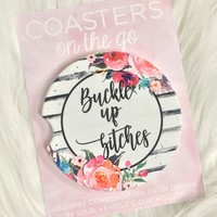Buckle Up B*tches Car Coasters On The Go