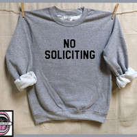 NO SOLICITING. Unisex Heather Grey Sweatshirt. Mens Womens Clothing. Activist. Feminism. Equality. Nope. Badass feminist AF leave me Alone