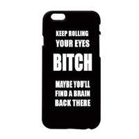 """Keep Rolling Your Eyes Bitch Maybe You'll Find a Brain Back There"" Plastic Phone Case for Iphone 6"