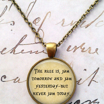 Alice In Wonderland Necklace, Jam Tomorrow, Quote, Literature, Wonderland, Steampunk, Once Upon a Time T1100