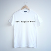 lol ur not justin bieber