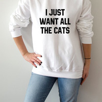 I JUST WANT ALL THE CATS fashion women sweatshirt tumblr jumper casual girls tops pullovers hoodies fleece free shipping