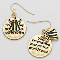 """Your Friendship Means The World To Me"" Matte Gold Earrings"
