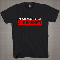 In Memory Of SUE BURNETT  Mens and Women T-Shirt Available Color Black And White