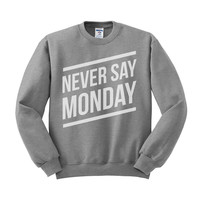 Never Say Monday Crewneck Sweatshirt