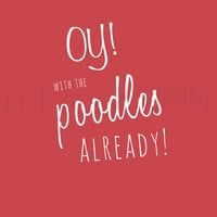 Typography Print, Oy With The Poodles Already!, Gilmore Girls, Quote Type Poster, Wall Decor