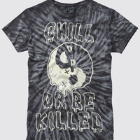 Chill or Be Killed T-Shirt