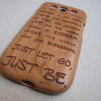 Samsung Galaxy S3  case - wooden cases walnut / cherry or bamboo -  Just be, just let go