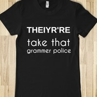 THEIYR'RE TAKE THAT GRAMMER POLICE