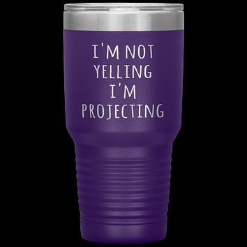 Theatre Actor Tumbler I'm Not Yelling I'm Projecting Funny Acting Gift Travel Coffee Cup 30oz BPA Free