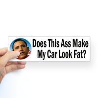 Does This Ass Make My Car Look Fat Bumper Sticker on CafePress.com