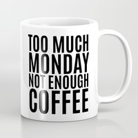 Too Much Monday Not Enough Coffee Mug by CreativeAngel