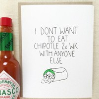 I Don't Want to Eat Chipotle 2x a Week with Anyone Else Card