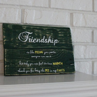 Friendship Is Like Peeing Your Pants Thank You Rustic Handmade Hand Painted Reclaimed Customizable Wood Sign
