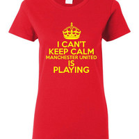 I Can't keep Calm Manchester United Is Playing Tshirt. Ladies and Unisex Styles. Great Gift Ideas. Soccer Fans!!