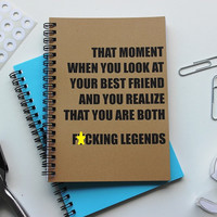 Mature- That moment when you look at your best friend and you realize that you are both f*cking legends - 5 x 7 journal
