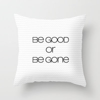 be good or be gone Throw Pillow by Sylvia Cook Photography   Society6