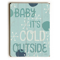 Baby It's Cold Outside by Artist Dave Diller Wood Sign