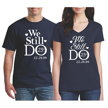 Personalized Couples Anniversary We Still Do Shirts | Our T Shirt Shack