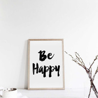 """Inspirational art """"Be happy"""" Motivational quote Wall art print Typography poster Printable art Black and White art Inspiring Poster Word art"""