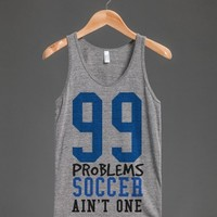 99 problems Soccer ain't one tank top tee t shirt