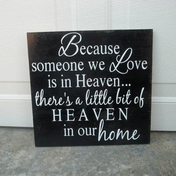Because Someone We Love Is In Heaven, There's A Little Bit Of Heaven In Our Home 12x12 Wood Sign