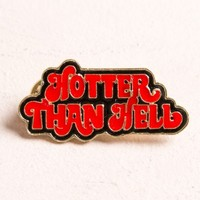 HOTTER THAN HELL PIN