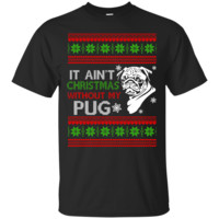 It Ain't Christmas Without My Pug T-Shirt