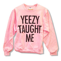 Yeezy Taught Me  Kanye West Sweatshirt Kim Kardashian by scstees