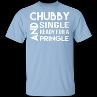 Chubby, Single, And Ready For A Pringle T-Shirt