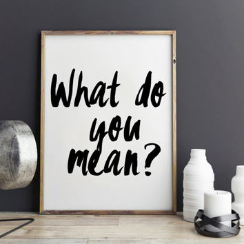 Justin Bieber song quote, song lyric art, wall art, print, Purpose album, - What do you mean? dorm room decor, dorm decor