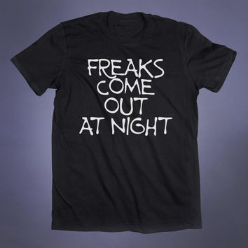 Freaks Come Out At Night Slogan Tee Clubbing Grunge Punk Emo Goth Creepy Cute Alternative Clothing Tumblr T-shirt