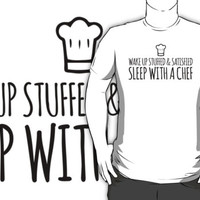 Hilarious 'Wake Up Stuffed and Satisfied. Sleep With a Chef' T-Shirt and Accessories