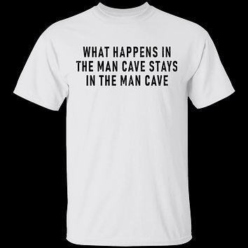 What Happens In The Man Cave Stays In The Man Cave T-Shirt