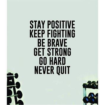 Stay Positive Keep Fighting Quote Wall Decal Sticker Vinyl Art Decor Bedroom Room Boy Girl Inspirational Motivational Gym Fitness Health Exercise Lift Beast Workout