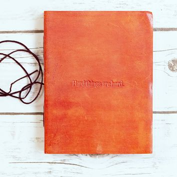 """""""Hard Things Are Hard"""" Handmade Leather Journal"""