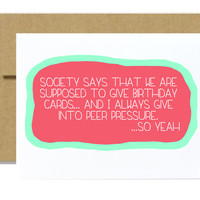 Funny silly happy birthday card Society has we should give birthday cards and I give into peer pressure so yeah pink green kraft birthday