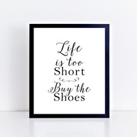 Life is short buy the shoes print, black and white, typography, wall decor, wall art, home decor, quote, funny, dorm room, gift idea, shoes