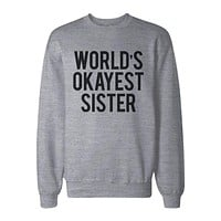 World's Okayest Sister Heather Grey Pullover Fleece Sweater Funny Gifts Ideas for Sisters
