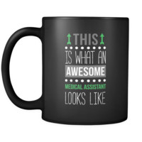 Medical assistant This is what an awesome medical assistant looks like 11oz Black Mug
