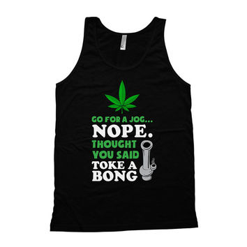 Funny Running Tank Go For A Jog Nope Thought You Said Toke A Bong American Apparel Exercise Clothing Exercise Tank Top Mens Tank Top WT-10A
