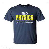 I Teach Physics To Save Time Let's Just Assume That I'M Never Wrong - Ultra-Cotton T-Shirt
